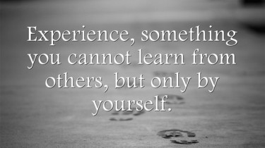 "Image with quote: ""Experience. Something you cannot learn from others, but by yourself."""